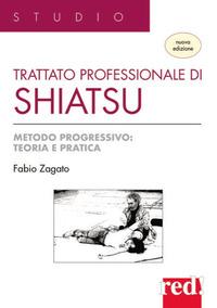 TRATTATO PROFESSIONALE DI SHIATSU - METODO PROGRESSIVO TEORIA E PRATICA di ZAGATO FABIO