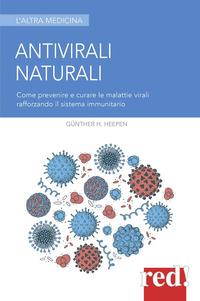 ANTIVIRALI NATURALI - COME PREVENIRE E CURARE LE MALATTIE VIRALI RAFFORZANDO IL SISTEMA...