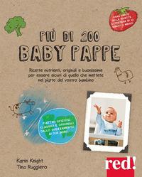 PIU' DI 200 BABY PAPPE - RICETTE NUTRIMENTI ORIGINALI E BUONISSIME PER ESSERE SICURI di...