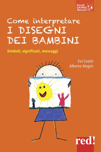 COME INTERPRETARE I DISEGNI DEI BAMBINI - SIMBOLI SIGNIFICATI MESSAGGI di CROTTI E. -...