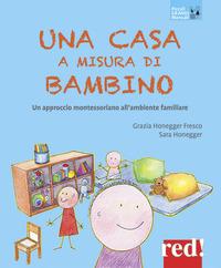CASA A MISURA DI BAMBINO - UN APPROCCIO MONTESSORIANO ALL'AMBIENTE FAMILIARE di...