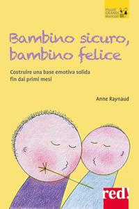 BAMBINO SICURO BAMBINO FELICE - COME COSTRUIRE UNA BASE EMOTIVA SOLIDA FIN DAI PRIMI...