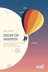 EDUCARE CON LEGGEREZZA - COME RECUPERARE UNA CAPACITA' PERDUTA PER CRESCERE FIGLI PIU'...