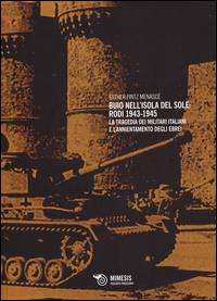 BUIO NELL'ISOLA DEL SOLE - RODI 1943 - 1945 LA TRAGEDIA DEI MILITARI ITALIANI E...