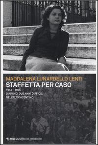 STAFFETTA PER CASO - 1943 - 1945 DIARIO DI DUE ANNI DIFFICILI NELL'ALTO VICENTINO di...