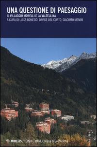 Copertina di: Una questione di paesaggio. Il villaggio Morelli e la Valtellina