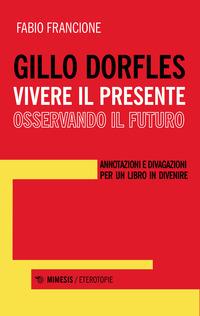 GILLO DORFLES VIVERE IL PRESENTE OSSERVANDO IL FUTURO di FRANCIONE FABIO
