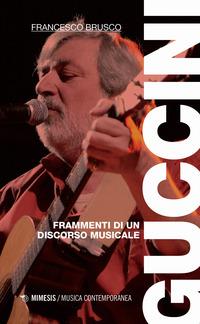 GUCCINI FRAMMENTI DI UN DISCORSO MUSICALE di BRUSCO FRANCESCO