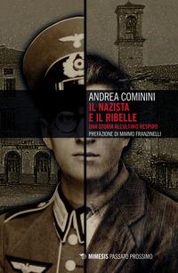 NAZISTA E IL RIBELLE - UNA STORIA ALL'ULTIMO RESPIRO di COMININI ANDREA