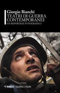 TEATRI DI GUERRA CONTEMPORANEI - UN REPORTAGE FOTOGRAFICO di BIANCHI GIORGIO