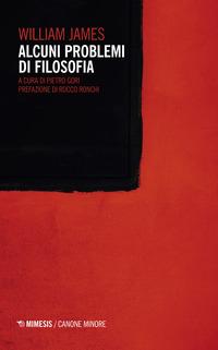 ALCUNI PROBLEMI DI FILOSOFIA di JAMES WILLIAM GORI P. (CUR.)
