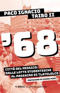 '68 - CITTA' DEL MESSICO DALLE LOTTE STUDENTESCHE AL MASSACRO DI TLATELOLCO di TAIBO II...
