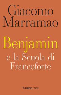BENJAMIN E LA SCUOLA DI FRANCOFORTE di MARRAMAO GIACOMO