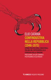 CONFINDUSTRIA NELLA REPUBBLICA 1946 - 1975 - STORIA POLITICA DEGLI INDUSTRIALI ITALIANI...