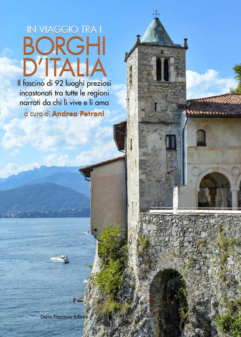 In viaggio tra i borghi d'Italia. Il fascino di 92 luoghi preziosi incastonati tra tutte le regioni, narrati da chi li vive e li ama