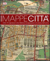 MAPPE DI CITTA' - OLTRE 70 CAPOLAVORI CHE RIFLETTONO LE ASPIRAZIONI E LA STORIA DELL'UOMO