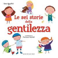 SEI STORIE DELLA GENTILEZZA di AGOSTINI S. - ASSIRELLI F.