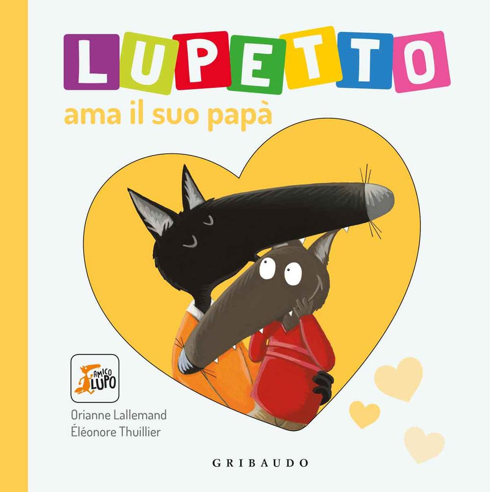 Lupetto ama il suo papa. Amico lupo. Ediz. illustrata