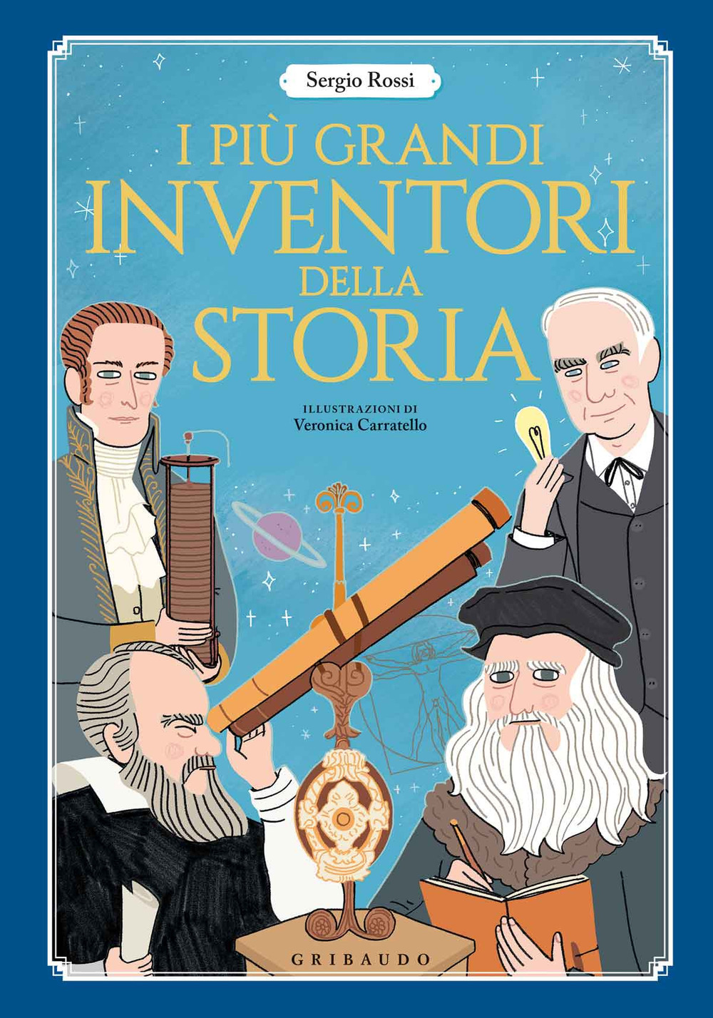 I più grandi inventori della storia. Ediz. a colori