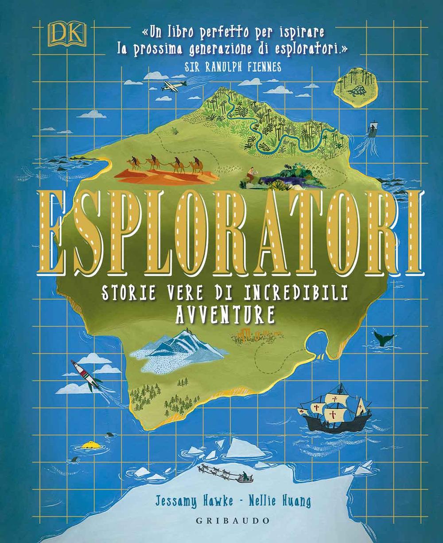 Esploratori. Storie vere di incredibili avventure. Ediz. a colori