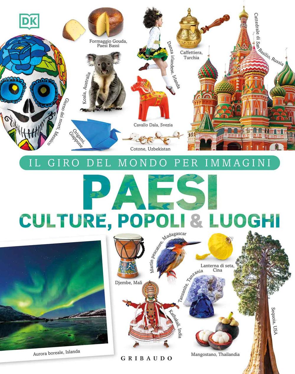 Paesi culture popoli & luoghi. Il giro del mondo per immagini. Ediz. illustrata