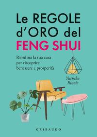REGOLE D'ORO DEL FENG SHUI - RIORDINA LA TUA CASA PER RISCOPRIRE BENESSERE E...