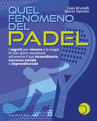 QUEL FENOMENO DEL PADEL - I SEGRETI PER VINCERE E LA MAGIA DI UNO SPORT RACCONTATO...