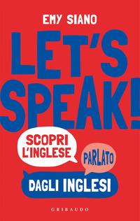 LET'S SPEAK ! - SCOPRI L'INGLESE PARLATO DAGLI INGLESI di SIANO EMY