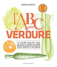 ABC DELLE VERDURE - LA SCUOLA STEP BY STEP PER PULIRE E CUCINARE LE VERDURE SENZA...
