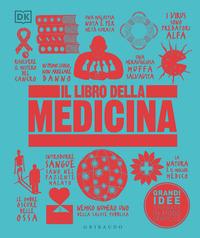 LIBRO DELLA MEDICINA. GRANDI IDEE SPIEGATE IN MODO SEMPLICE