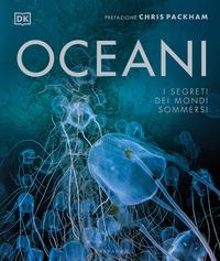 OCEANI - I SEGRETI DEI MONDI SOMMERSI di PACKHAM CHRIS