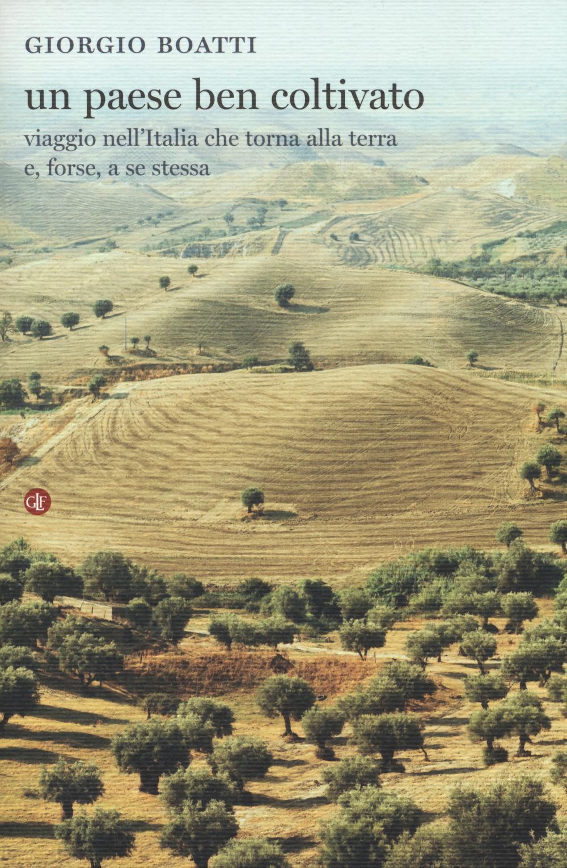 PAESE BEN COLTIVATO. VIAGGIO NELL'ITALIA CHE TORNA ALLA TERRA E, FORSE, A SE STESSA (UN) - 9788858106815