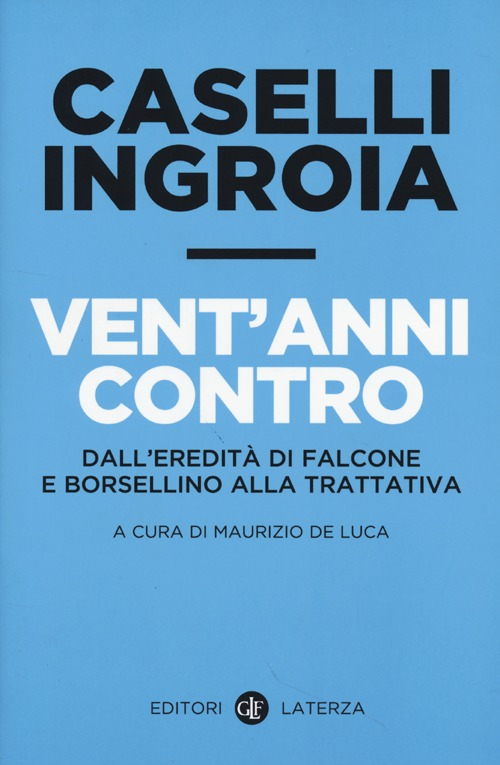 VENT'ANNI CONTRO. DALL'EREDITÀ DI FALCONE E BORSELLINO ALLA TRATTATIVA - 9788858107324