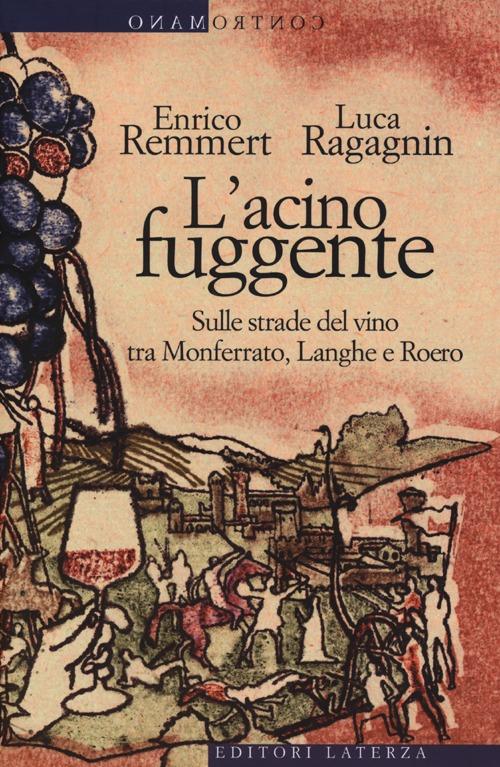 L'acino fuggente. Sulle strade del vino tra Monferrato, Langhe e Roero