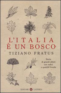 Copertina di: L'Italia è un bosco. Storie di grandi alberi con radici e qualche fronda