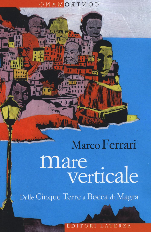 Mare verticale. Dalle Cinque Terre a Bocca di Magra