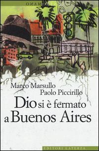 DIO SI E' FERMATO A BUENOS AIRES di MARSULLO M. - PICCIRILLO P.