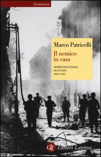 NEMICO IN CASA - STORIA DELL'ITALIA OCCUPATA 1943 - 1945 di PATRICELLI MARCO