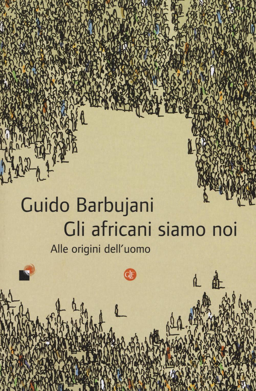 AFRICANI SIAMO NOI. ALLE ORIGINI DELL'UOMO (GLI) - 9788858125205