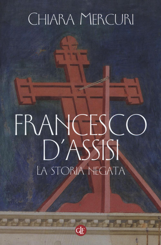 FRANCESCO D'ASSISI. LA STORIA NEGATA - 9788858125816