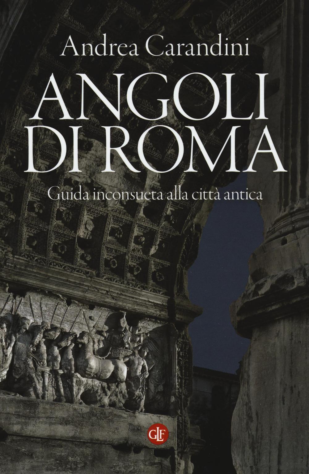 ANGOLI DI ROMA. GUIDA INCONSUETA ALLA CITTÀ ANTICA - 9788858125823