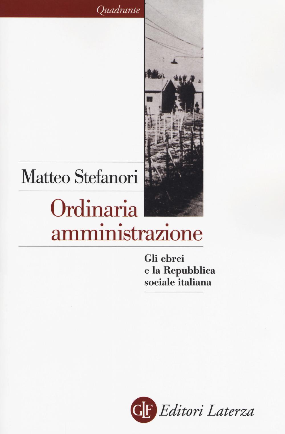 ORDINARIA AMMINISTRAZIONE. GLI EBREI E LA REPUBBLICA SOCIALE ITALIANA - 9788858127797