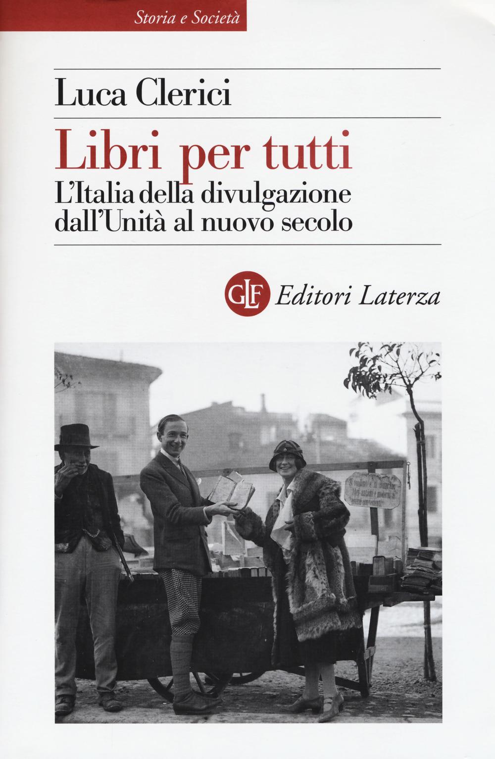 LIBRI PER TUTTI. L'ITALIA DELLA DIVULGAZIONE DALL'UNITÀ AL NUOVO SECOLO - 9788858127889