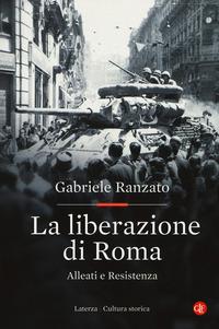 LIBERAZIONE DI ROMA - ALLEATI E RESISTENZA di RANZATO GABRIELE