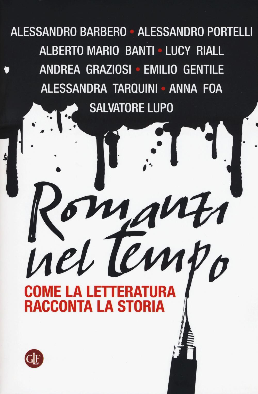 ROMANZI NEL TEMPO. COME LA LETTERATURA RACCONTA LA STORIA - 9788858129166