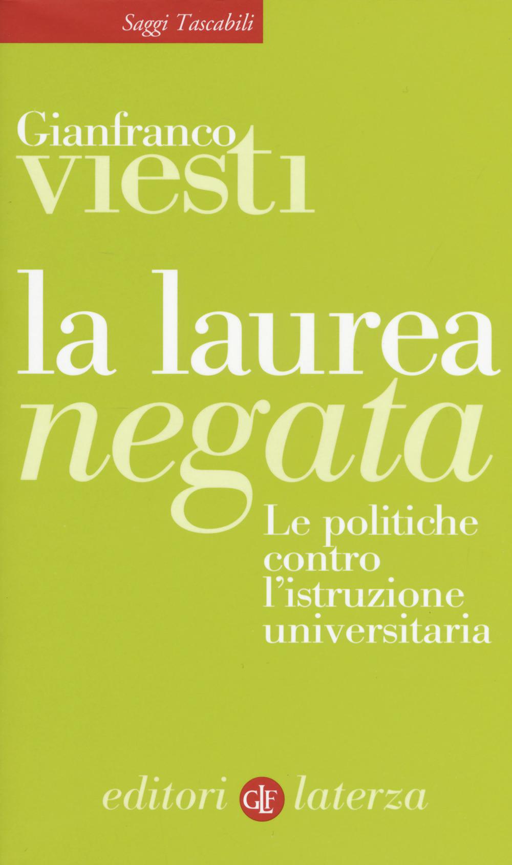 LAUREA NEGATA. LE POLITICHE CONTRO L'ISTRUZIONE UNIVERSITARIA (LA) - 9788858129258