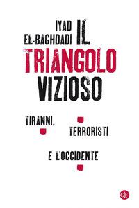 TRIANGOLO VIZIOSO - TIRANNI TERRORISTI E L'OCCIDENTE di EL BAGHDADI IYAD