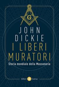 LIBERI MURATORI - STORIA MONDIALE DELLA MASSONERIA di DICKIE JOHN