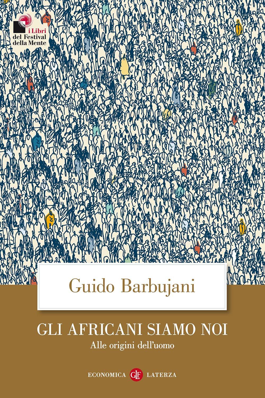 AFRICANI SIAMO NOI. ALLE ORIGINI DELL'UOMO (GLI) - 9788858130995