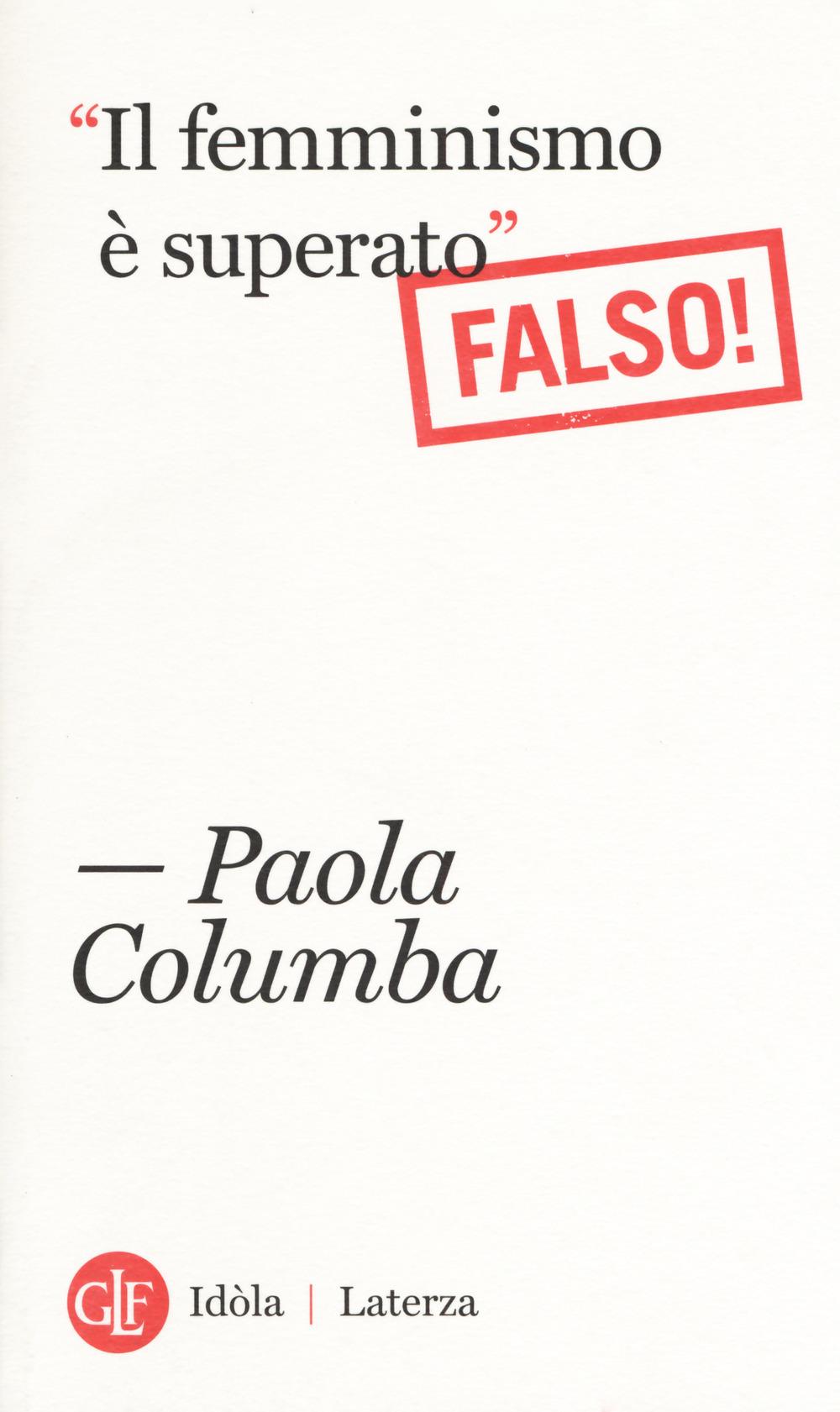 FEMMINISMO È SUPERATO» (FALSO!) («IL) - 9788858131268
